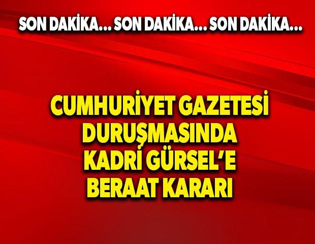Cumhuriyet Gazetesi duruşmasında Kadri Gürsel'e beraat kararı