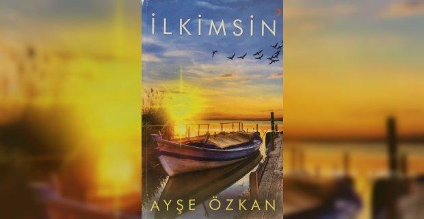 Ayşe Özkan'ın, 'İlkimsin' şiir kitabı çıktı